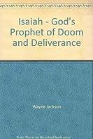 Isaiah: God's Prophet of Doom & Deliverance 0891371338 Book Cover