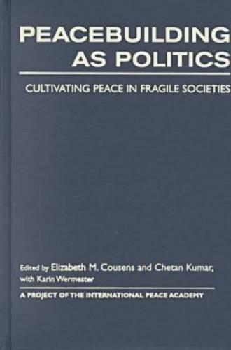 Peacebuilding As Politics: Cultivating Peace in Fragile Societies