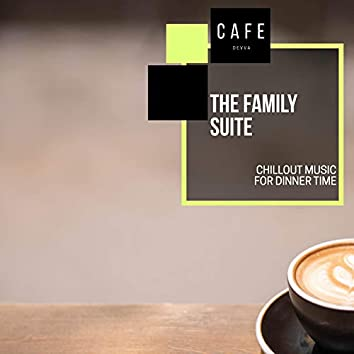 The Family Suite - Chillout Music For Dinner Time