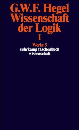 Werke in 20 Bänden mit Registerband: 5: Wissenschaft der Logik I. Erster Teil. Die objektive Logik. Erstes Buch: Werke in 20 Bänden, Band 5 (suhrkamp taschenbuch wissenschaft)