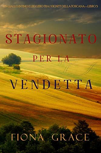 Stagionato per la vendetta (Un Giallo Intimo tra i Vigneti della Toscana—Libro 5)
