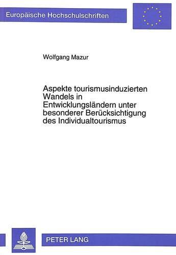 Aspekte tourismusinduzierten Wandels in Entwicklungsländern unter besonderer Berücksichtigung des Individualtourismus: dargestellt am Beispiel eines ... / Série 31: Sciences politiques, Band 245)