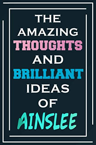 The Amazing Thoughts And Brilliant Ideas Of Ainslee: Blank Lined Notebook   Personalized Name Gifts