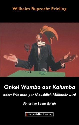 Preisvergleich Produktbild Onkel Wumba aus Kalumba oder Wie man per Mausklick Millionär wird: 50 lustige Spam-Briefe
