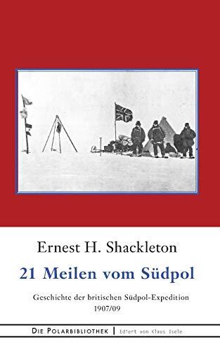 21 Meilen vom Südpol: Die Geschichte der britischen Südpol-Expedition 1907/09 (Die Polarbibliothek)