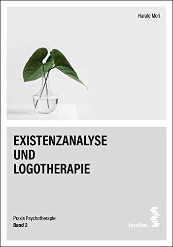 Existenzanalyse und Logotherapie (Praxis Psychotherapie 2)