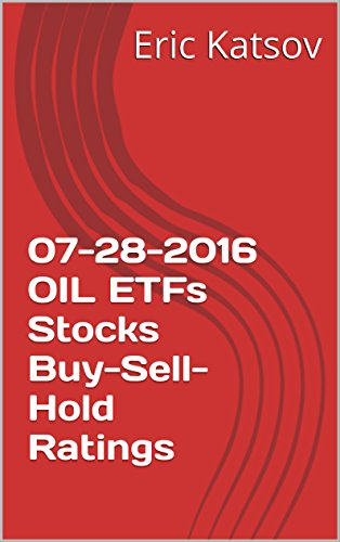 07-28-2016 OIL ETFs  Stocks Buy-Sell-Hold Ratings (Buy-Sell-Hold+stocks iPhone app Book 1) (English Edition)