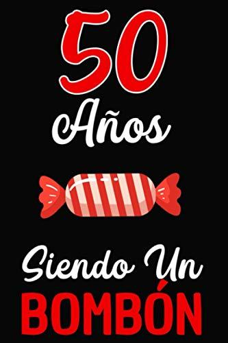 50 Años Siendo un BOMBÓN: Regalo de 50 cumpleaños para Mujer y Hombre ~ Regalo 50 años Original Divertido y Especial para los Treinta ~ 50 cumpleaños