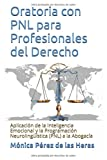 Oratoria con PNL para Profesionales del Derecho: Aplicación de la Inteligencia Emocional y la Programación Neurolingüística a la Abogacía