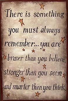Hay algunas cosas que tienes que recordar para siempre Braver Than You Believe, Smarter, strong £¬Gran cita para el aliento, decoración del hogar, cartel de herramientas de 20 x 30 cm