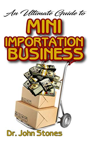 The Ultimate Guide To Mini Importation Business: All you need to Know about Mini Importation Business. The A-Z of it! Discover the hidden secrets!