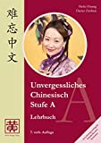 Unvergessliches Chinesisch, Stufe A: Lehrbuch - Hefei Huang