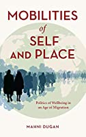 Mobilities of Self and Place: Politics of Wellbeing in an Age of Migration