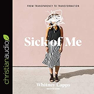 Sick of Me     From Transparency to Transformation              By:                                                                                                                                 Whitney Capps                               Narrated by:                                                                                                                                 Whitney Capps                      Length: 5 hrs and 7 mins     10 ratings     Overall 4.9