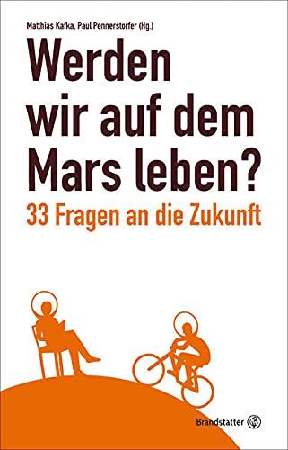 Werden wir auf dem Mars leben? - 33 Fragen an die Zukunft