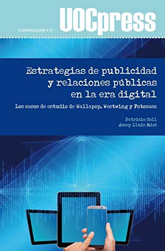 Estrategias de publicidad y relaciones públicas en la era digital. Los casos de estudio de Wallapop, Westwing y Fotocasa (UOCPress Comunicación)