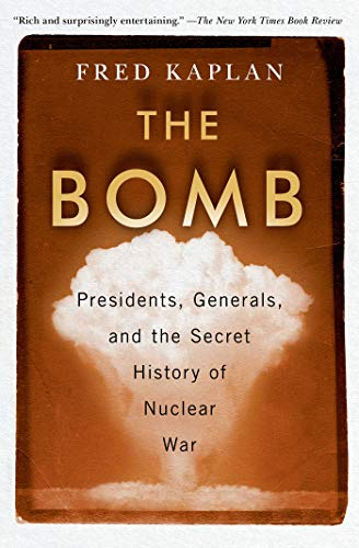 Compare Textbook Prices for The Bomb: Presidents, Generals, and the Secret History of Nuclear War Reprint Edition ISBN 9781982107307 by Kaplan, Fred