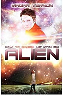 { [ HOW TO BREAK UP WITH AN ALIEN: MY ALIEN ROMANCE #2 (MY ALIEN ROMANCE) ] } Vernon, Magan ( AUTHOR ) May-01-2012 Paperback