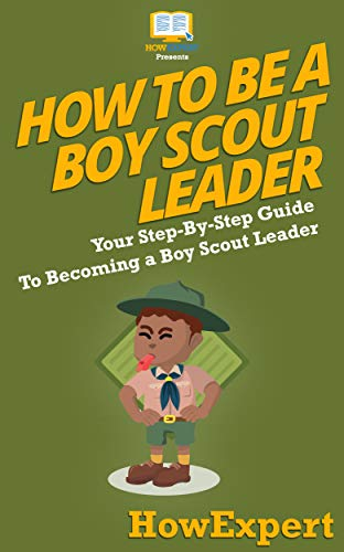 How To Be A Boy Scout Leader: Your Step By Step Guide To Becoming a Boy Scout Leader (English Edition)