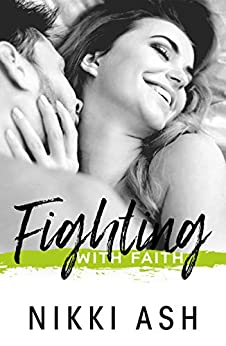 Fighting With Faith (Fighting Series Book 2) by [Nikki Ash]