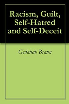 Racism, Guilt, Self-Hatred and Self-Deceit by [Gedaliah Braun]
