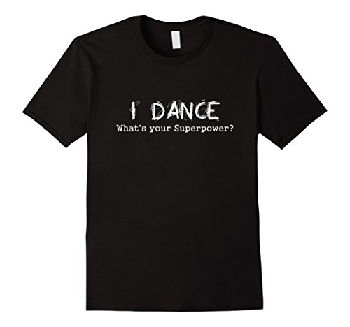 Mens I Dance Whats Your Superpower t-shirt dancing dancer tshirt Small Black