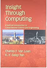 By Charles F. Van Loan Insight Through Computing: A MATLAB Introduction to Computational Science and Engineering