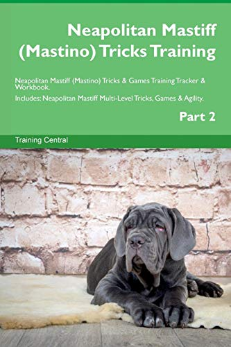 Neapolitan Mastiff (Mastino) Tricks Training Neapolitan Mastiff (Mastino) Tricks & Games Training Tracker & Workbook. Includes: Neapolitan Mastiff Multi-Level Tricks, Games & Agility. Part 2
