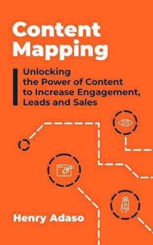 Content Mapping: Unlocking The Power Of Content To Increase Engagement, Leads And Sales