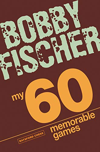 My 60 Memorable Games: chess tactics, chess strategies with Bobby Fischer (English Edition)