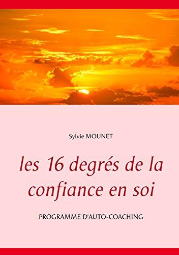 Les 16 degrés de la confiance en soi - Programme d'auto-coaching (BOOKS ON DEMAND) (French Edition)