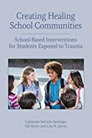 Creating Healing School Communities: School-based Interventions for Students Exposed to Trauma (Concise Guides on Trauma Care)