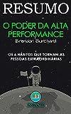 Alta Performance - Os Seis Hábitos da Alta Performance Que Tornam As Pessoas Extraordinárias: baseado na obra de Brendon Burchard