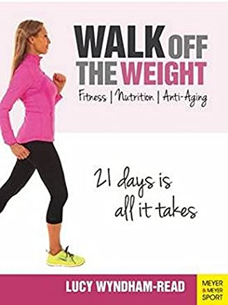 Walk off the Weight: Fitness, Nutrition, Anti-Aging 21 Days is All it Takes