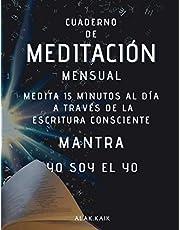 Cuaderno De Meditación Mensual - Medita 15 Minutos Al Día A Través De La Escritura Consciente - Mantra: YO SOY EL YO: CAMBIA TU VIDA - CAMBIA TU REALIDAD