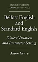 Belfast English and Standard English: Dialect Variation and Parameter Setting (Oxford Studies in Comparative Syntax)