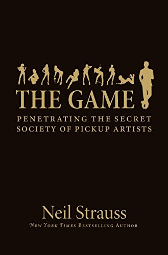 The Game. Penetrating the Secret Society of Pickup Artists