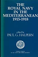 The Royal Navy in the Mediterranean, 1915-18 (Publications of the Navy Records Society)
