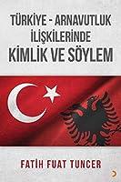 Türkiye-Arnavutluk Iliskilerinde Kimlik ve Söylem
