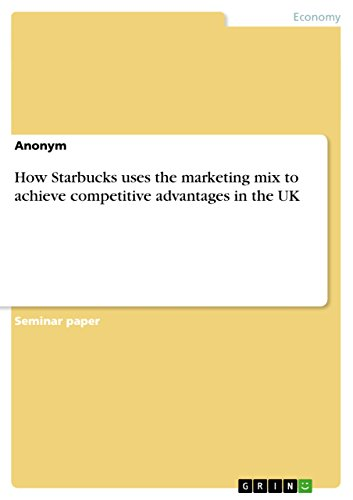 How Starbucks uses the marketing mix to achieve competitive advantages in the UK (English Edition)