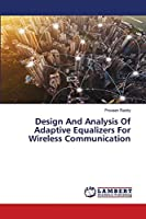 Design And Analysis Of Adaptive Equalizers For Wireless Communication