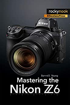 Mastering the Nikon Z6 (The Mastering Camera Guide Series) by [Darrell Young]