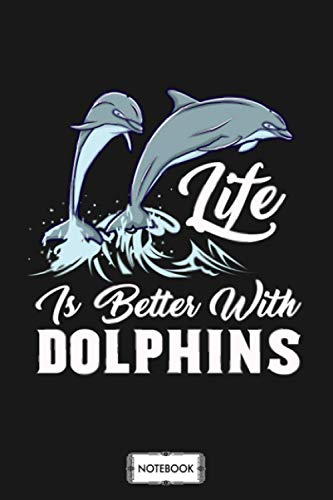 Life Is Better With Dolphins Marine Animal Notebook: 6x9 120 Pages, Matte Finish Cover, Diary, Planner, Lined College Ruled Paper, Journal