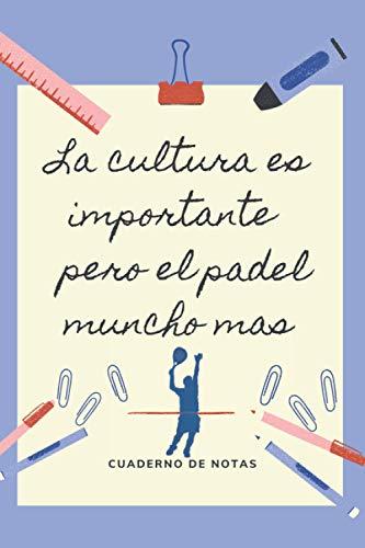 LA EDUCACION ES IMPORTANTE PERO EL PÁDEL MUNCHO MAS: CUADERNO DE NOTAS   Diario, Apuntes o Agenda   Regalo Original y Divertido para Amantes del Pádel.