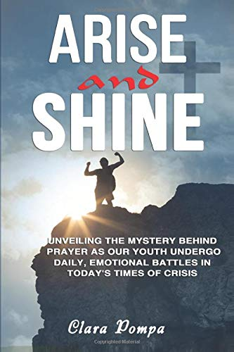 ARISE AND SHINE: Unveiling the mystery behind prayer as our youth undergo daily, emotional battles in today's times of crisis ~ TOP Books