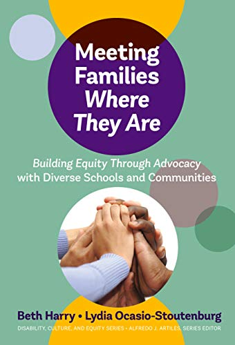 Compare Textbook Prices for Meeting Families Where They Are: Building Equity Through Advocacy with Diverse Schools and Communities Disability, Culture, and Equity Series  ISBN 9780807763841 by Harry, Beth,Ocasio-Stoutenburg, Lydia,Artiles, Alfredo J.