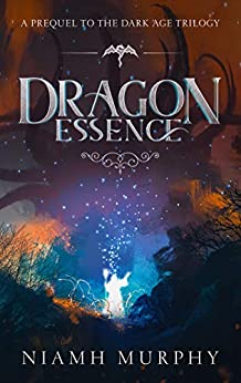 Dragon Essence: A Prequel to the Dark Age Trilogy by [Niamh Murphy]