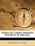 Storia Di Clarice Visconti, Duchessa Di Milano... (Italian Edition)