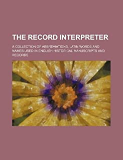 The Record Interpreter; A Collection of Abbreviations, Latin Words and Names Used in English Historical Manuscripts and Re...