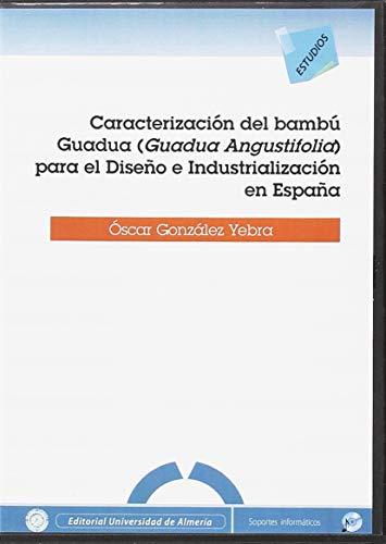 Caracterización del bambú Guadua ( Guadua Angustifolia ) para el diseño e industrialización en España (Estudios (Edición Electrónica))